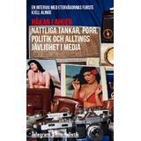 Porr Böcker Nattliga tankar, porr, politik och alltings jävlighet i media: En intervju med etervågornas furste Kjell Alinge (Häftad, 2014)