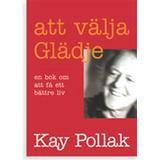 Kay pollak att välja glädje Böcker Att välja glädje: en bok om att få ett bättre liv (Häftad, 2001)