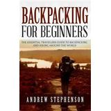 Backpacking Böcker Backpacking: For Beginners - The Essential Traveler's Guide to Backpacking and Hiking Around the World (Häftad, 2015)