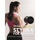Olga rönnberg Böcker Styrka för kvinnor: träningen, maten, motivationen (Inbunden, 2014)