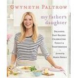 Gwyneth paltrow Böcker My Father's Daughter: Delicious, Easy Recipes Celebrating Family & Togetherness (Inbunden, 2011)