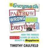 Gwyneth paltrow Böcker Is Gwyneth Paltrow Wrong about Everything?: How the Famous Sell Us Elixirs of Health, Beauty & Happiness (Häftad, 2016), Häftad