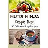 Nutri ninja Böcker Nutri Ninja Recipe Book: 30 Delicious Soup Recipes
