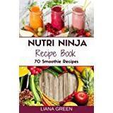 Nutri ninja Böcker Nutri Ninja Recipe Book: 70 Smoothie Recipes for Weight Loss, Increased Energy a