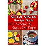 Nutri ninja Böcker Nutri Ninja Recipe Book: 140 Recipes for Smoothies, Soups, Sauces, Dips, Dressings and Butters