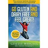 Wrigley Böcker Go Gluten and Dairy Free and Feel Great!: 100 quick and easy recipes plus the science explained: causes of allergies and intolerances, diagnosis and treatment options. (Food Allergy and Intolerance)