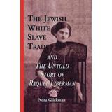 Juan paul Böcker The Jewish White Slave Trade and the Untold Story of Raquel Liberman (Pocket, 2015)