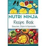 Nutri ninja Böcker Nutri Ninja Recipe Book: Sauces, Dips and Spreads - Blender Recipes for your High Speed Blender