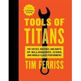 Tools of titans Böcker Tools of Titans: The Tactics, Routines, and Habits of Billionaires, Icons, and World-Class Performers (Inbunden, 2016)