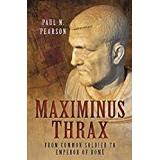 Soldier to soldier Böcker Maximinus Thrax: From Common Soldier to Emperor of Rome