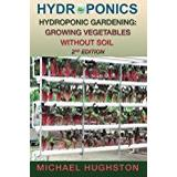 Hydroponic Böcker Hydroponics: Hydroponic Gardening: Growing Vegetables Without Soil