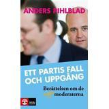 Moderaterna Böcker Ett partis fall och uppgång: berättelsen om de nya Moderaterna (Inbunden, 2012)