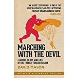 David mason Böcker Marching with the Devil: Legends, Glory and Lies in the French Foreign Legion (Hachette Military Collection)