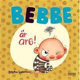 Bebbe Böcker Bebbe är arg (Inbunden, 2017)