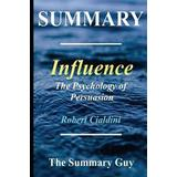 Influence the psychology of persuasion Böcker Summary - Influence: By Robert Cialdini - The Psychology of Persuasion - (6 Major Principles Included); Revised Edition (Häftad, 2017)