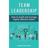 Effective teams Böcker Team Leadership: How to Build and Manage Highly Effective Teams, Hæfte