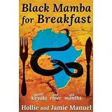 Mamba Böcker Black Mamba for Breakfast: Three Kayaks, One River, Six Months (Häftad, 2017)