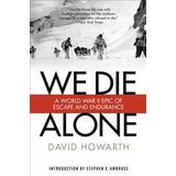We die alone Böcker We Die Alone: A WWII Epic of Escape and Endurance (Häftad, 2016)