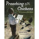 John lewis Böcker Preaching to the Chickens: The Story of Young John Lewis (Inbunden, 2016)