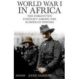 Forgotten anne Böcker World War I in Africa: The Forgotten Conflict Among the European Powers (Inbunden, 2012)