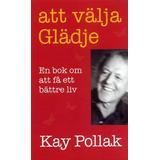 Kay pollak att välja glädje Böcker Att välja glädje: en bok om att få ett bättre liv (Pocket, 2007)