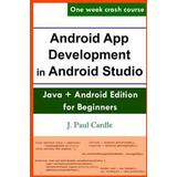 Android app Böcker Android App Development in Android Studio: Java + Android Edition for Beginners (Häftad, 2017)