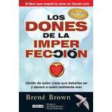 Brene brown Böcker Los Dones de la Imperfeccion: Liberate de Quien Crees Que Deberias Ser y Abraza A Quien Realmente Eres = The Gifts of Imperfection (Häftad, 2014)