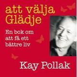 Kay pollak att välja glädje Böcker Att välja glädje: en bok om att få ett bättre liv (Ljudbok nedladdning, 2007)