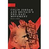 The nazi movement Böcker Colin Jordan and Britain's Neo-Nazi Movement: Hitler's Echo (A Modern History of Politics and Violence)