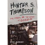 Fear and loathing Böcker Hunter s. thompson - fear, loathing, and the birth of gonzo (Inbunden, 2016)