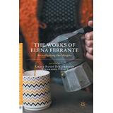 Elena ferrante Böcker The Works of Elena Ferrante (Inbunden, 2016)