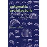Architecture and form Böcker Automatic Architecture: Motivating Form After Modernism