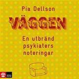 Väggen pia dellson Böcker Väggen: en utbränd psykiaters noteringar (Ljudbok nedladdning, 2018)