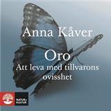 Anna kåver Böcker Oro: Att leva med tillvarons ovisshet (Ljudbok nedladdning, 2018)