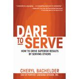 How to drive Böcker dare to serve how to drive superior results by serving others