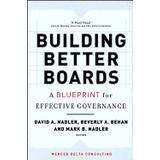 Blueprint b Böcker Building Better Boards: A Blueprint for Effective Governance (J–B US non–Franchise Leadership)