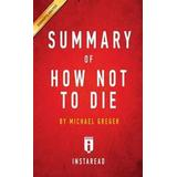 How not to die Böcker Summary of How Not to Die (Häftad, 2016)