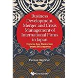 Parissa Böcker Business Development, Merger And Crisis Management Of International Firms In Japan: Featuring Case Studies From Fortune 500 Companies (Asian Business Management)