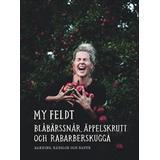 My feldt Böcker Blåbärssnår, äppelskrutt och rabarberskugga: Bakning och känslor genom naturen (Inbunden, 2018)