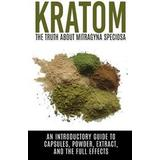 Kratom Böcker Kratom: The Truth about Mitragyna Speciosa: An Introductory Guide to Capsules, Powder, Extract, and the Full Effects (Häftad, 2015)