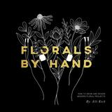 Alli Böcker Florals by Hand: How to Draw and Design Modern Floral Projects