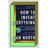 How to invent everything Böcker How to Invent Everything: Rebuild All of Civilization (with 96% fewer catastrophes this time)