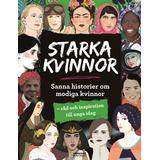 Starka svenska kvinnor Böcker Starka kvinnor: Sanna historier om modiga kvinnor - råd och inspiration till unga idag (Inbunden)