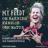 My feldt Böcker Om bakning, känslor och natur: Text ur Blåbärssnår, äppelskrutt och rabarberskugga (Ljudbok nedladdning, 2018)
