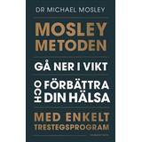 Mosleymetoden Böcker Mosleymetoden: gå ner i vikt och förbättra din hälsa med enkelt trestegsprogram (Inbunden)