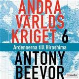 Antony beevor andra världskriget Böcker Andra världskriget, del 6. Ardennerna till Hiroshima (Ljudbok nedladdning, 2019)