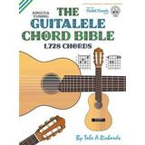 Guitalele Böcker The Guitalele Chord Bible: Adgcea Standard Tuning 1,728 Chords (Inbunden, 2017)