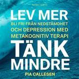 Metakognitiv terapi Böcker Lev mer, tänk mindre: Bli fri från nedstämdhet och depression med metakognitiv terapi (Ljudbok nedladdning, 2019)
