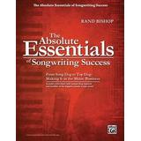 Absolute music Böcker The Absolute Essentials of Songwriting Success: From Song God to Top Dog: Making It in the Music Business (Häftad, 2010)