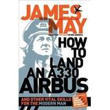 James may Böcker How to Land an A330 Airbus: And Other Vital Skills for the Modern Man